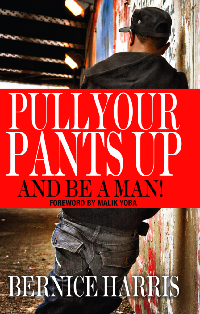 Pull Your Pants Up and Be A Man! A Self Help Book For Teens