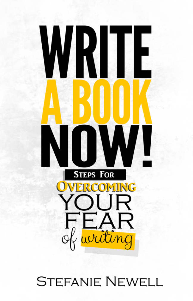Write A Book Now! Overcoming Your Fear of Writing